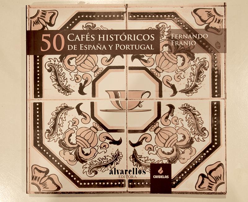 50 Cafés históricos de España y Portugal. Fernando Franjo. Alvarellos Editora.